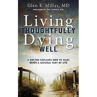 Living Thoughtfully Dying Well A Doctor Explains How to Make Death a Natural Part of Life by Miller & Glen E.