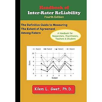 Handbook of InterRater Reliability The Definitive Guide to Measuring the Extent of Agreement Among Raters by Gwet & Kilem Li