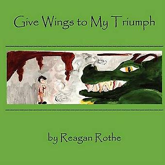Give Wings to My Triumph by Rothe & Reagan
