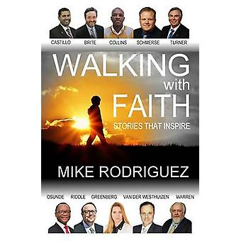 Walking with FAITH Stories That Inspire by Rodriguez & Mike