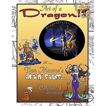 Art of a Dragon or Dan Monroes artnstuff by Monroe & Daniel M