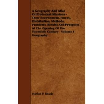 A   Geography and Atlas of Protestant Missions  Their Environment Forces Distribution Methods Problems Results and Prospects at the Opening of t by Beach & Harlen P.