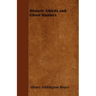 Historic Ghosts and Ghost Hunters by Bruce & Henry Addington