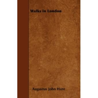 Walks in London by Hare & Augustus John Cuthbert