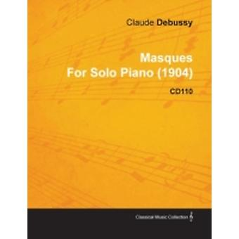 Masques by Claude Debussy for Solo Piano 1904 Cd110 by Debussy & Claude
