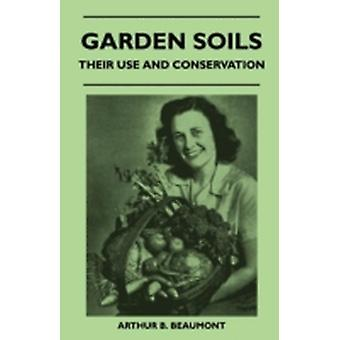 Garden Soils  Their Use and Conservation by Beaumont & Arthur B.