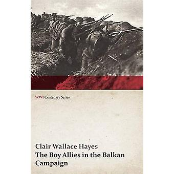 The Boy Allies in the Balkan Campaign Or the Struggle to Save a Nation WWI Centenary Series by Hayes & Clair Wallace