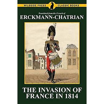 The Invasion of France in 1814 ErckmannChatrian by ErckmannChatrian