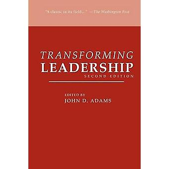 Transforming Leadership Second Edition by Adams & John D.