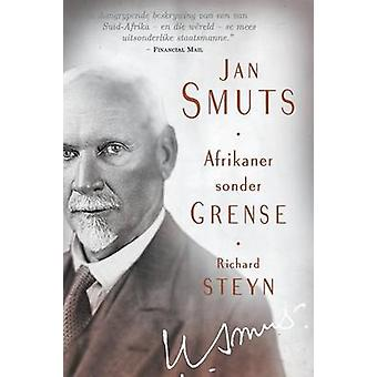 Jan Smuts  Afrikaner sonder grense by Steyn & Richard