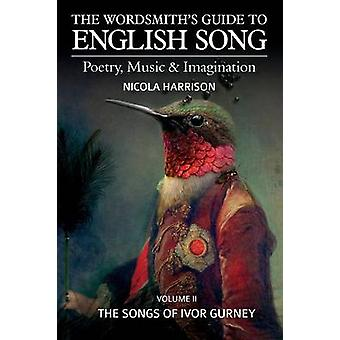 The Wordsmiths Guide to English Song Poetry Music  Imagination Volume II The Songs of Ivor Gurney by Harrison & Nicola