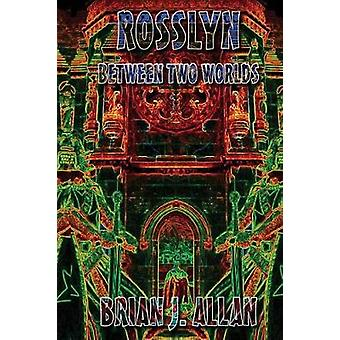 Rosslyn Between Two Worlds by Allan & Brian
