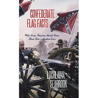 Confederate Flag Facts What Every American Should Know About Dixies Southern Cross by Seabrook & Lochlainn