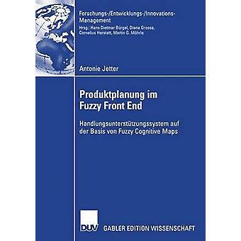 Produktplanung im Fuzzy Front End  Handlungsuntersttzungssystem auf der Basis von Fuzzy Cognitive Maps by Schrder & Prof. Dr. HansHorst