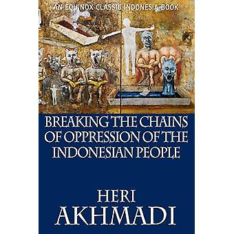 Breaking the Chains of Oppression of the Indonesian People by Akhmadi & Heri
