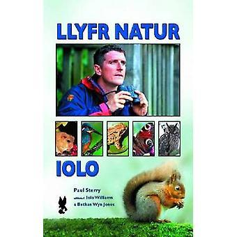 Llyfr Natur Iolo by Paul Sterry - Iolo Williams - Bethan Wyn Jones -