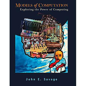 Models of Computation Exploring the Power of Computing by Savage & John E.