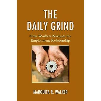 The Daily Grind How Workers Navigate the Employment Relationship by Walker