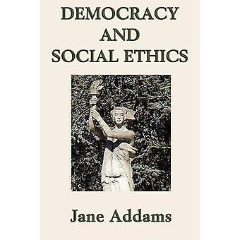 Democracy and Social Ethics by Addams & Jane