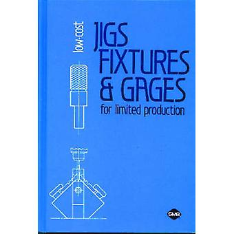Low-Cost Jigs - Fixtures and Gages for Limited Production by W. Boyes