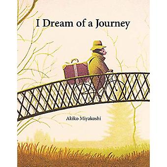 I Dream Of A Journey by Akiko Miyakoshi - 9781525304781 Book
