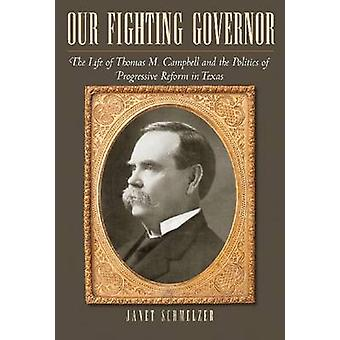 Our Fighting Governor - The Life of Thomas M. Campbell and the Politic
