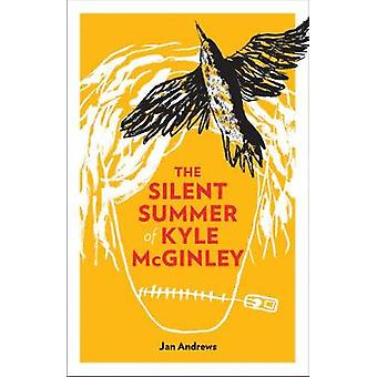 The Silent Summer of Kyle McGinley by Jan Andrews - 9781926531687 Book