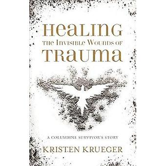 Healing the Invisible Wounds of Trauma - A Columbine Survivoras Story