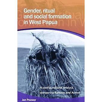 Gender - Ritual and Social Formation in West Papua - A Configurational