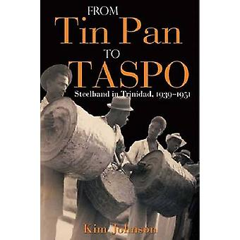 From Tin Pan to TASPO - Steelband in Trinidad - 1939-1951 by Kim Johns