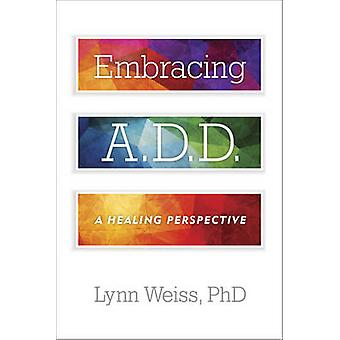 Embracing Add - A Healing Perspective by Lynn - Weiss - 9781589798373