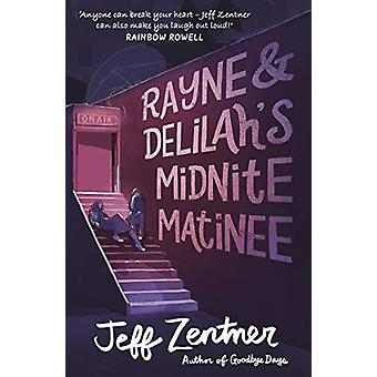 Rayne and Delilah's Midnite Matinee by Jeff Zentner - 9781783447992 B