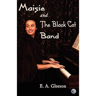 Maisie and the Black Cat Band by E.A. Gleeson - 9781921869440 Book