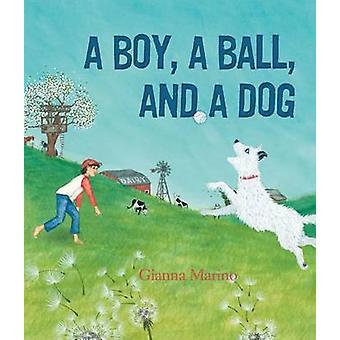 A Boy - a Ball - and a Dog by Gianna Marino - 9781626722873 Book