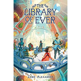 The Library of Ever by Zeno Alexander - 9781250169174 Book