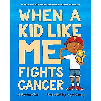 When a Kid Like Me Fights Cancer by Catherine Stier - 9780807563915 B