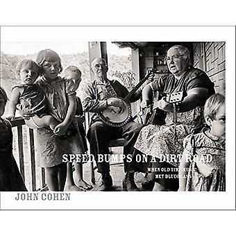 Speed Bumps On A Dirt Road - When Old Time Music Met Bluegrass by John