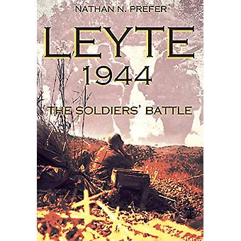 Leyte - 1944 - The Soldiers' Battle by Nathan N. Prefer - 978161200716