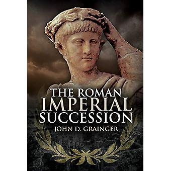 The Roman Imperial Succession by Dr. John D. Grainger - 9781526766045