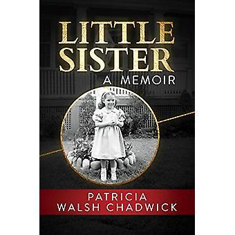Little Sister - A Memoir by Patricia Walsh Chadwick - 9781642933550 Bo