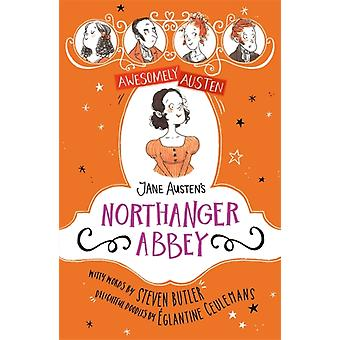 Awesomely Austen  Illustrated and Retold Jane Austens Northanger Abbey by Jane Austen & Steven Butler & Illustrated by Eglantine Ceulemans