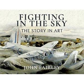 Fighting in the Sky  The Story in Art by John Fairley