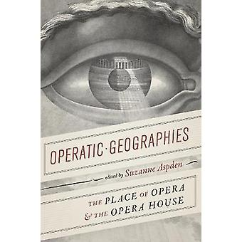 Operatic Geographies - The Place of Opera and the Opera House