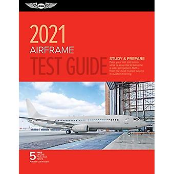 Airframe Test Guide 2021  Pass Your Test and Know What is Essential to Become a Safe Competent Amt from the Most Trusted Source in Aviation Training by ASA Test Prep Board