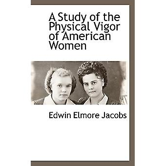 A Study of the Physical Vigor of American Women by Edwin Elmore Jacob