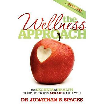 Wellness Approach - The Secrets of Health Your Doctor Is Afraid to Tel