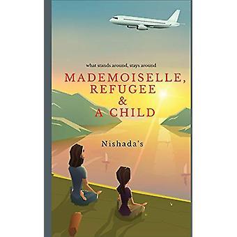 Mademoiselle - Refugee & a Child - What stands around - stays arou