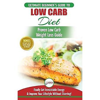 Low Carb Diet - The Ultimate Beginner's Guide To Low Carb Diet To Burn