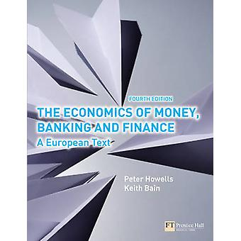 The Economics of Money Banking and Finance by Peter Howells & Keith Bain