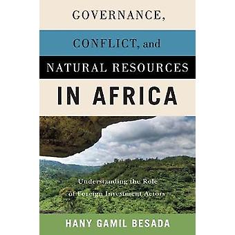 Governance Conflict and Natural Resources in Africa Understanding the Role of Foreign Investment Actors
